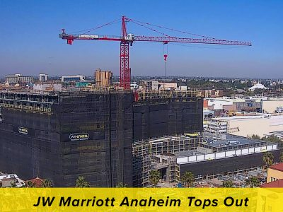 "CALIFORNIA | JW Marriott Team Celebrates ""Topping Out"" of the New Anaheim Resort"